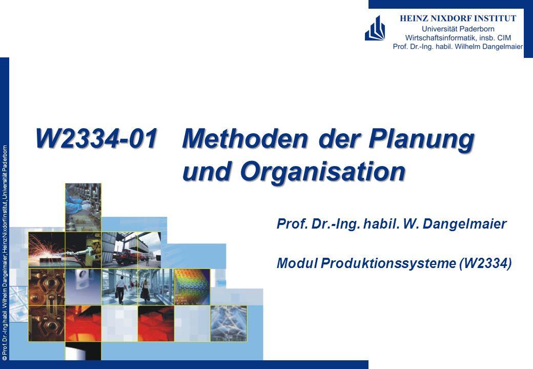 © Prof. Dr.-Ing habil. Wilhelm Dangelmaier, Heinz Nixdorf Institut, Universität Paderborn W2334-01Methoden der Planung und Organisation Prof. Dr.-Ing.