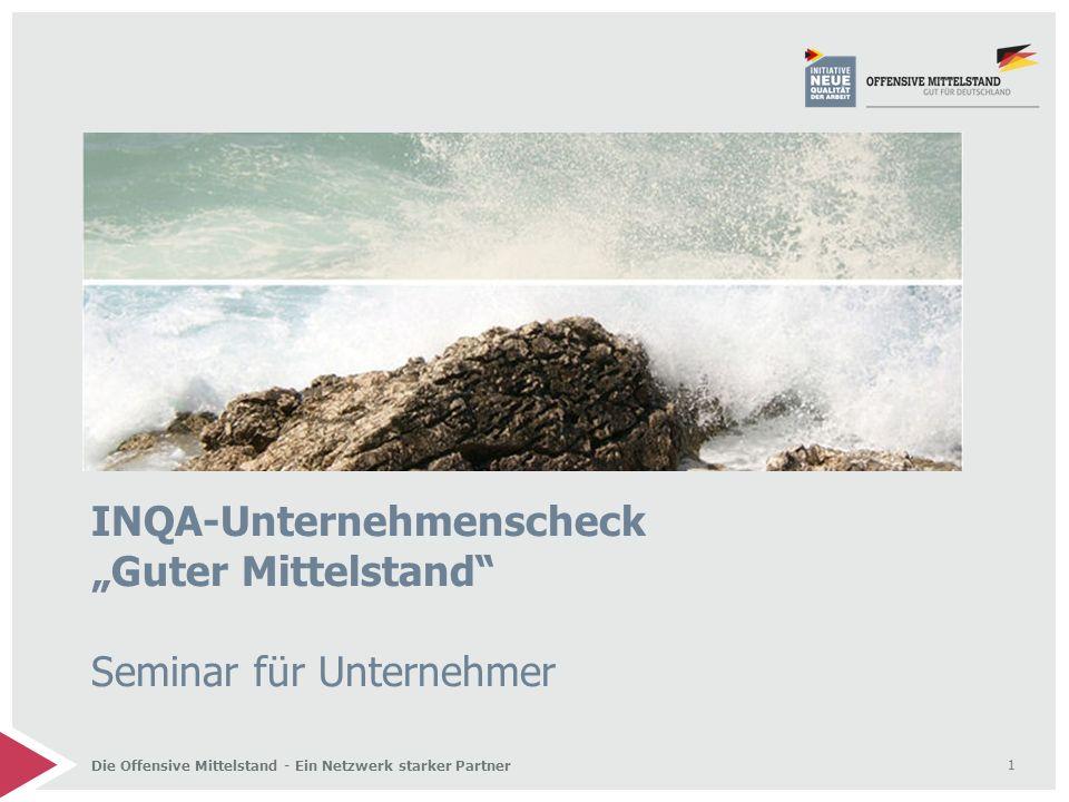 """1 Die Offensive Mittelstand - Ein Netzwerk starker Partner INQA-Unternehmenscheck """"Guter Mittelstand Seminar für Unternehmer"""