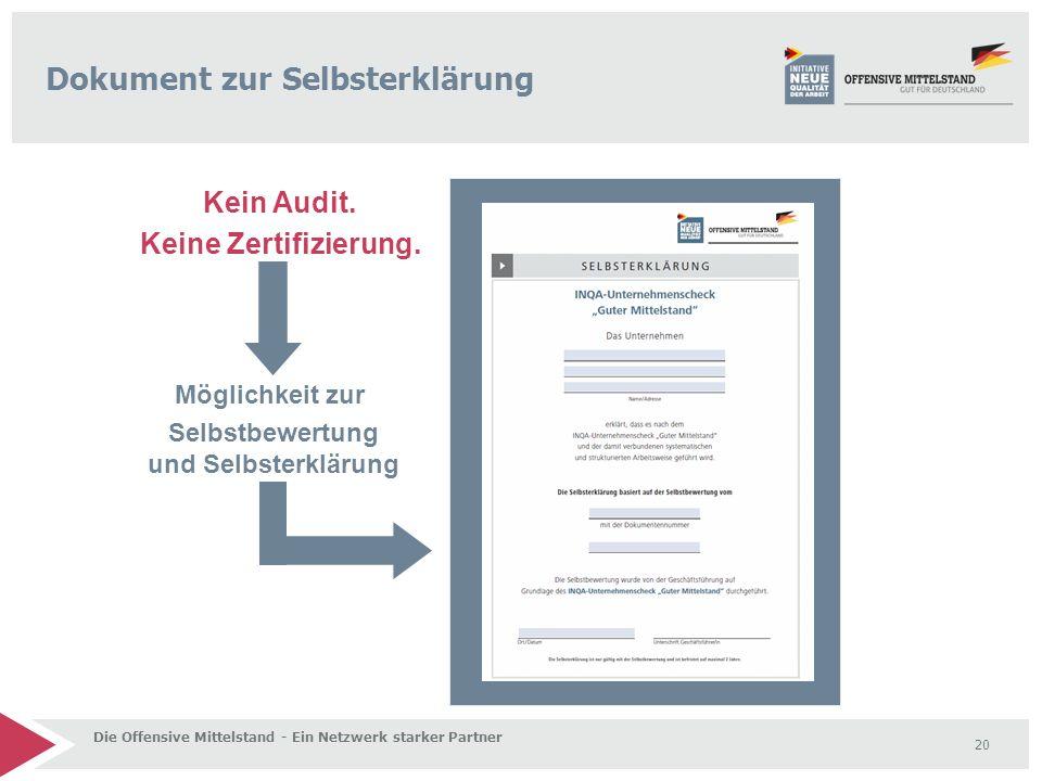 20 Dokument zur Selbsterklärung Kein Audit. Keine Zertifizierung. Möglichkeit zur Selbstbewertung und Selbsterklärung Die Offensive Mittelstand - Ein