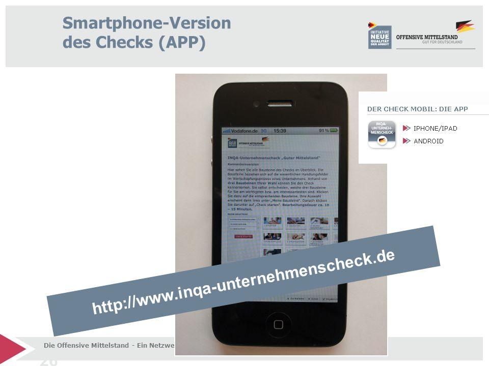 26 Die Offensive Mittelstand - Ein Netzwerk starker Partner Smartphone-Version des Checks (APP) http://www.inqa-unternehmenscheck.de