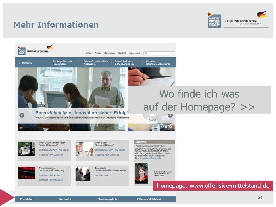 34 Die Offensive Mittelstand - Ein Netzwerk starker Partner Mehr Informationen Wo finde ich was auf der Homepage? >> Homepage: www.offensive-mittelsta