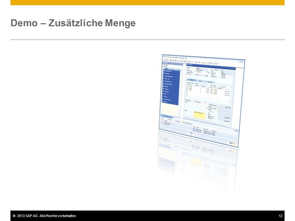 ©2013 SAP AG. Alle Rechte vorbehalten.12 Demo – Zusätzliche Menge