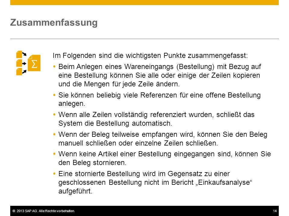 ©2013 SAP AG. Alle Rechte vorbehalten.14 Im Folgenden sind die wichtigsten Punkte zusammengefasst:  Beim Anlegen eines Wareneingangs (Bestellung) mit