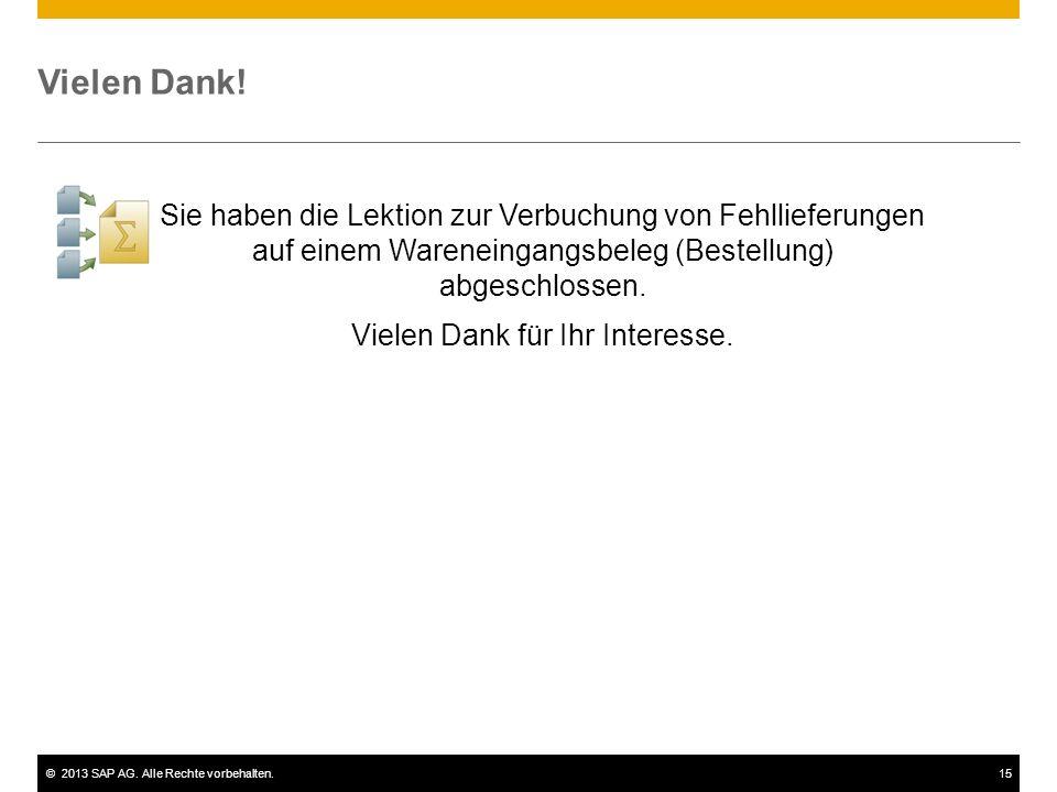 ©2013 SAP AG. Alle Rechte vorbehalten.15 Vielen Dank! Sie haben die Lektion zur Verbuchung von Fehllieferungen auf einem Wareneingangsbeleg (Bestellun