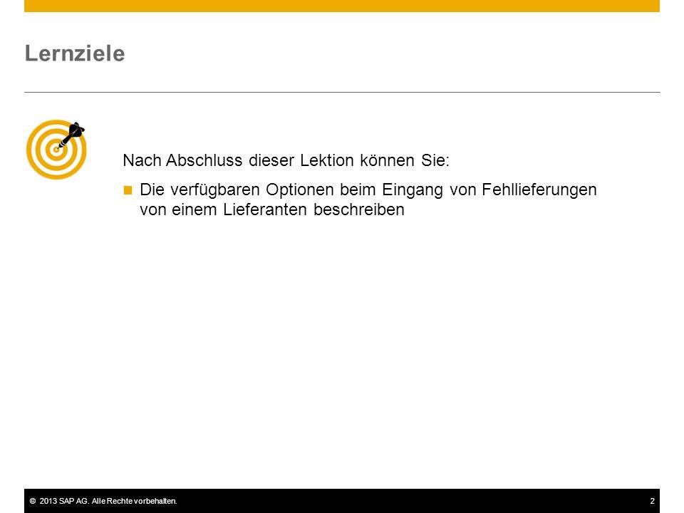 ©2013 SAP AG. Alle Rechte vorbehalten.2 Nach Abschluss dieser Lektion können Sie: Die verfügbaren Optionen beim Eingang von Fehllieferungen von einem