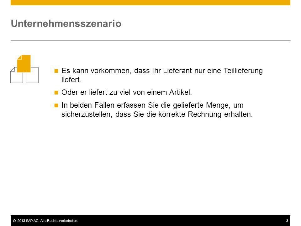©2013 SAP AG. Alle Rechte vorbehalten.3 Es kann vorkommen, dass Ihr Lieferant nur eine Teillieferung liefert. Oder er liefert zu viel von einem Artike
