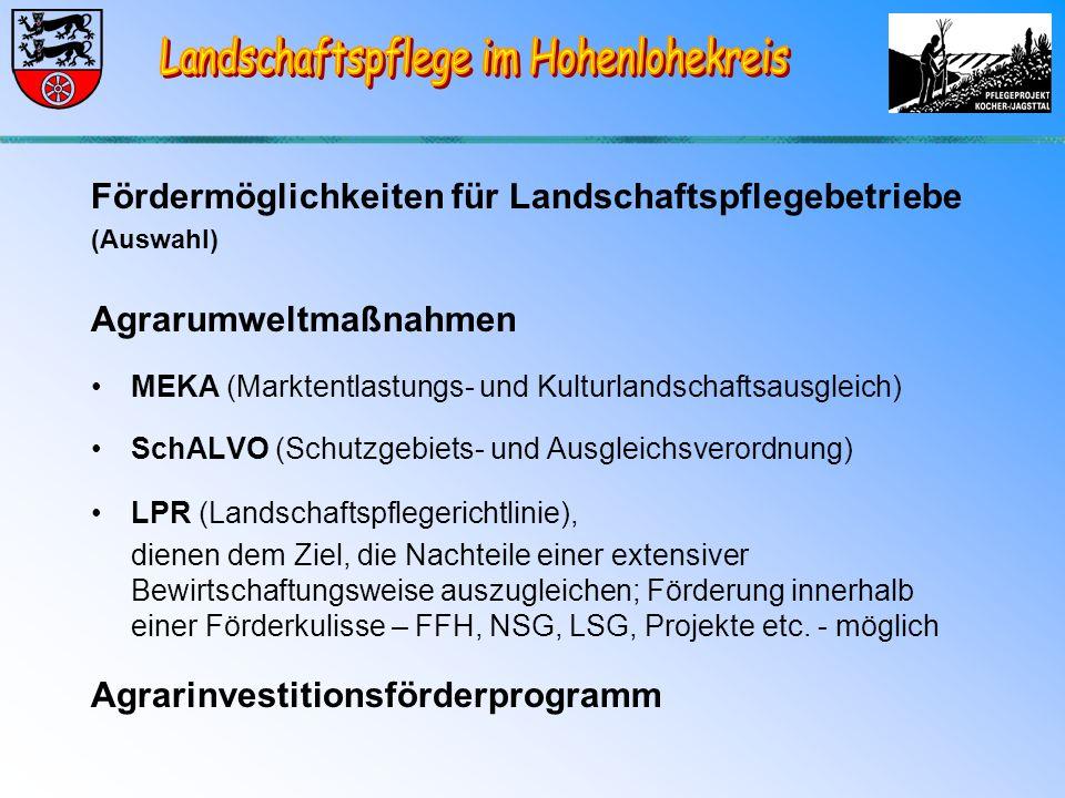 Fördermöglichkeiten für Landschaftspflegebetriebe (Auswahl) Agrarumweltmaßnahmen MEKA (Marktentlastungs- und Kulturlandschaftsausgleich) SchALVO (Schutzgebiets- und Ausgleichsverordnung) LPR (Landschaftspflegerichtlinie), dienen dem Ziel, die Nachteile einer extensiver Bewirtschaftungsweise auszugleichen; Förderung innerhalb einer Förderkulisse – FFH, NSG, LSG, Projekte etc.