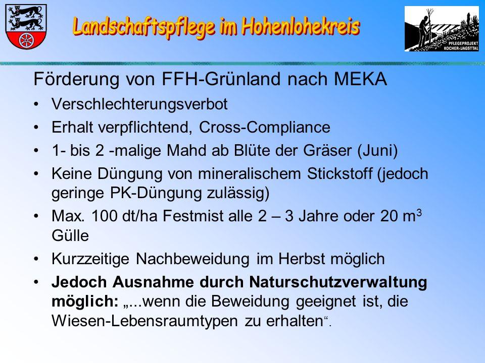 Förderung von FFH-Grünland nach MEKA Verschlechterungsverbot Erhalt verpflichtend, Cross-Compliance 1- bis 2 -malige Mahd ab Blüte der Gräser (Juni) Keine Düngung von mineralischem Stickstoff (jedoch geringe PK-Düngung zulässig) Max.