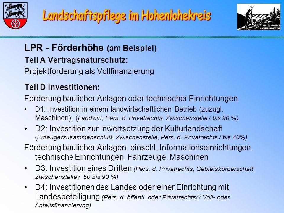 LPR - Förderhöhe (am Beispiel) Teil A Vertragsnaturschutz: Projektförderung als Vollfinanzierung Teil D Investitionen: Förderung baulicher Anlagen oder technischer Einrichtungen D1: Investition in einem landwirtschaftlichen Betrieb (zuzügl.