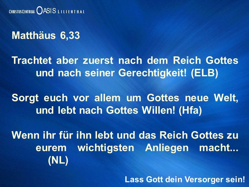 Matthäus 6,33 Trachtet aber zuerst nach dem Reich Gottes und nach seiner Gerechtigkeit.