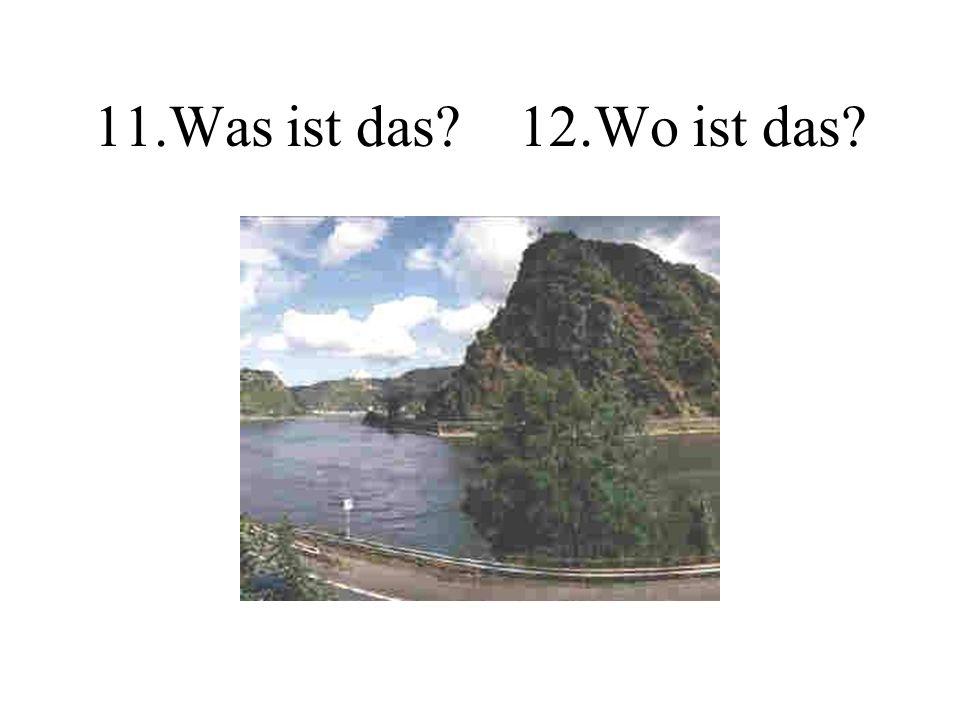 11.Was ist das? 12.Wo ist das?