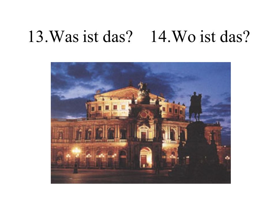 13.Was ist das? 14.Wo ist das?