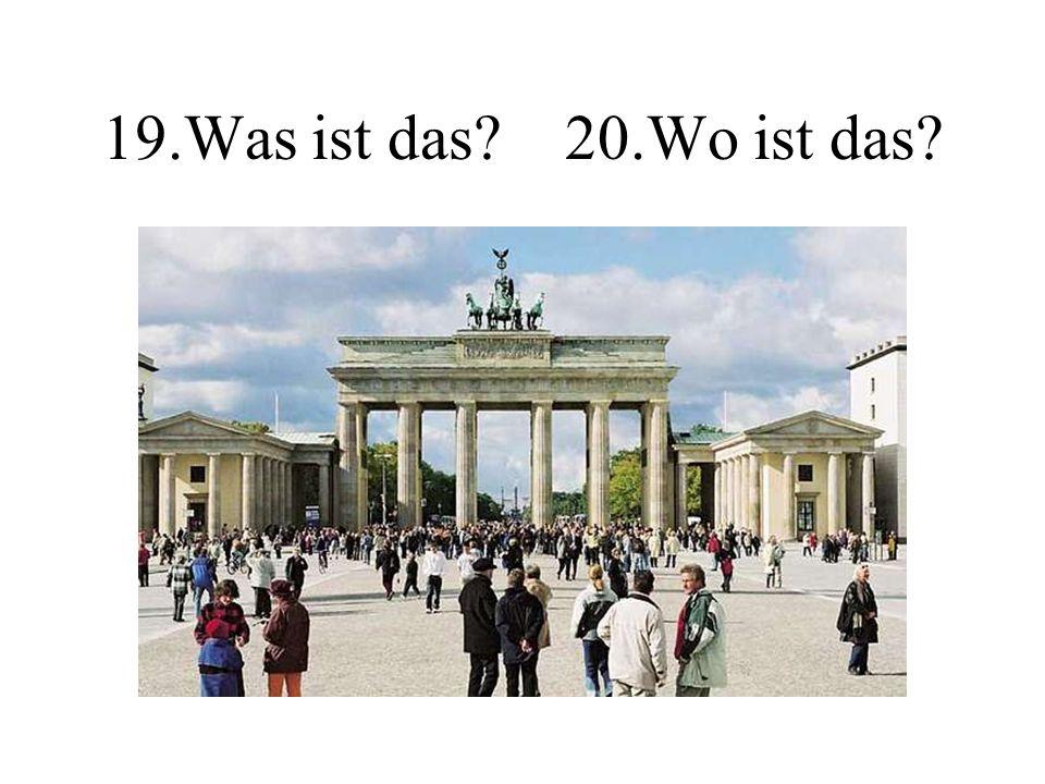 19.Was ist das? 20.Wo ist das?