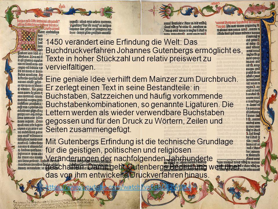 1450 verändert eine Erfindung die Welt: Das Buchdruckverfahren Johannes Gutenbergs ermöglicht es, Texte in hoher Stückzahl und relativ preiswert zu ve