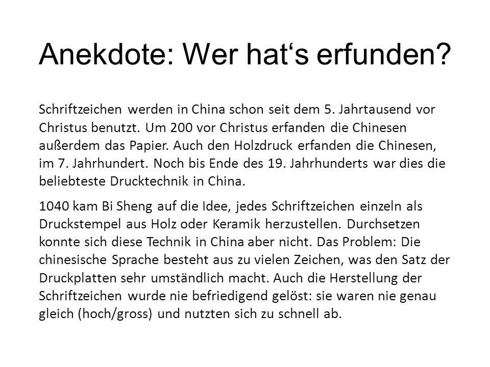Anekdote: Wer hat's erfunden? Schriftzeichen werden in China schon seit dem 5. Jahrtausend vor Christus benutzt. Um 200 vor Christus erfanden die Chin