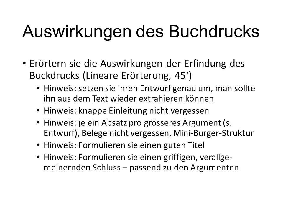 Auswirkungen des Buchdrucks Erörtern sie die Auswirkungen der Erfindung des Buckdrucks (Lineare Erörterung, 45') Hinweis: setzen sie ihren Entwurf gen
