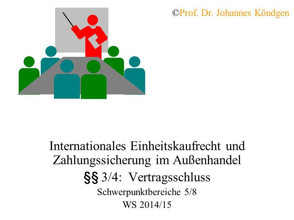 Internationales Einheitskaufrecht und Zahlungssicherung im Außenhandel §§ 3/4: Vertragsschluss Schwerpunktbereiche 5/8 WS 2014/15 ©Prof.