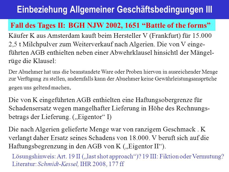 Einbeziehung Allgemeiner Geschäftsbedingungen III Fall des Tages II: BGH NJW 2002, 1651 Battle of the forms Lösungshinweis: Art.