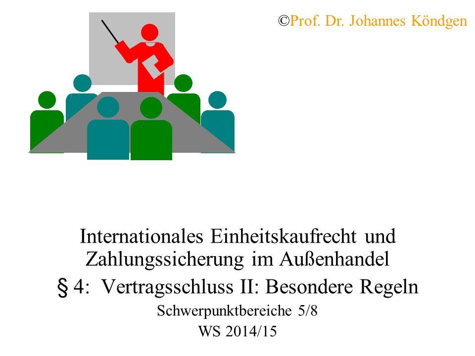 Internationales Einheitskaufrecht und Zahlungssicherung im Außenhandel § 4: Vertragsschluss II: Besondere Regeln Schwerpunktbereiche 5/8 WS 2014/15 ©Prof.