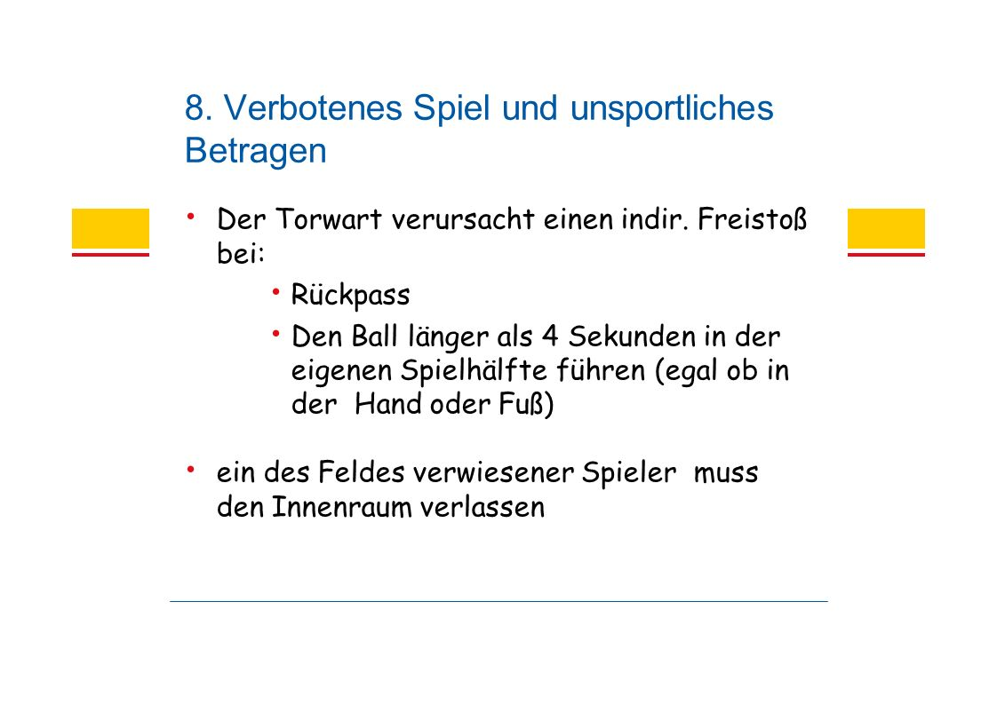 8. Verbotenes Spiel und unsportliches Betragen Der Torwart verursacht einen indir.