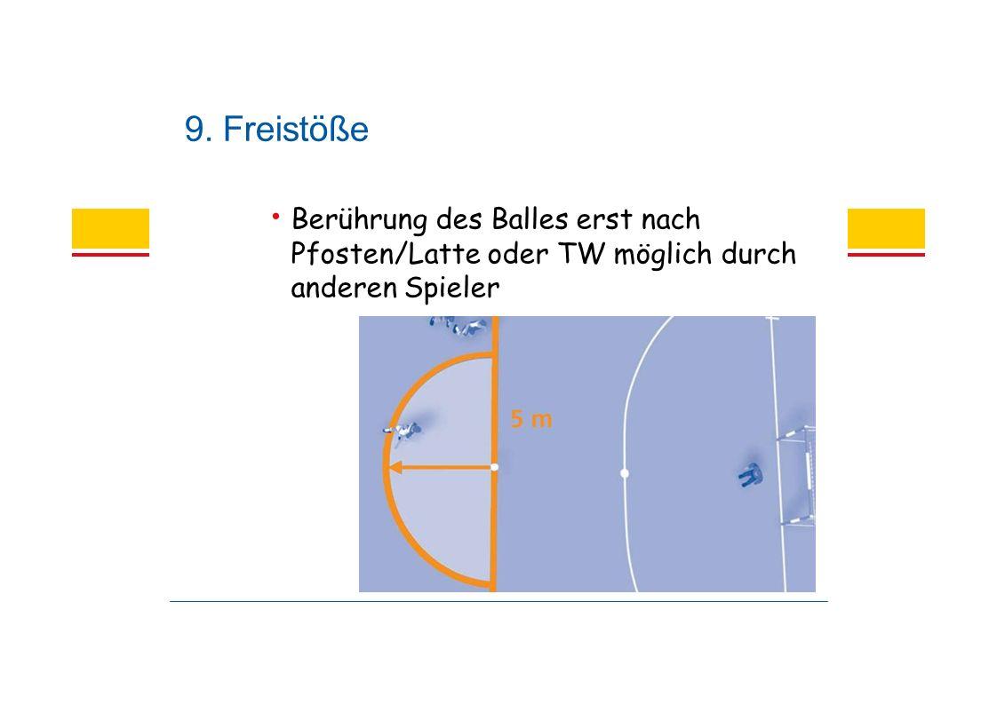 9. Freistöße Berührung des Balles erst nach Pfosten/Latte oder TW möglich durch anderen Spieler