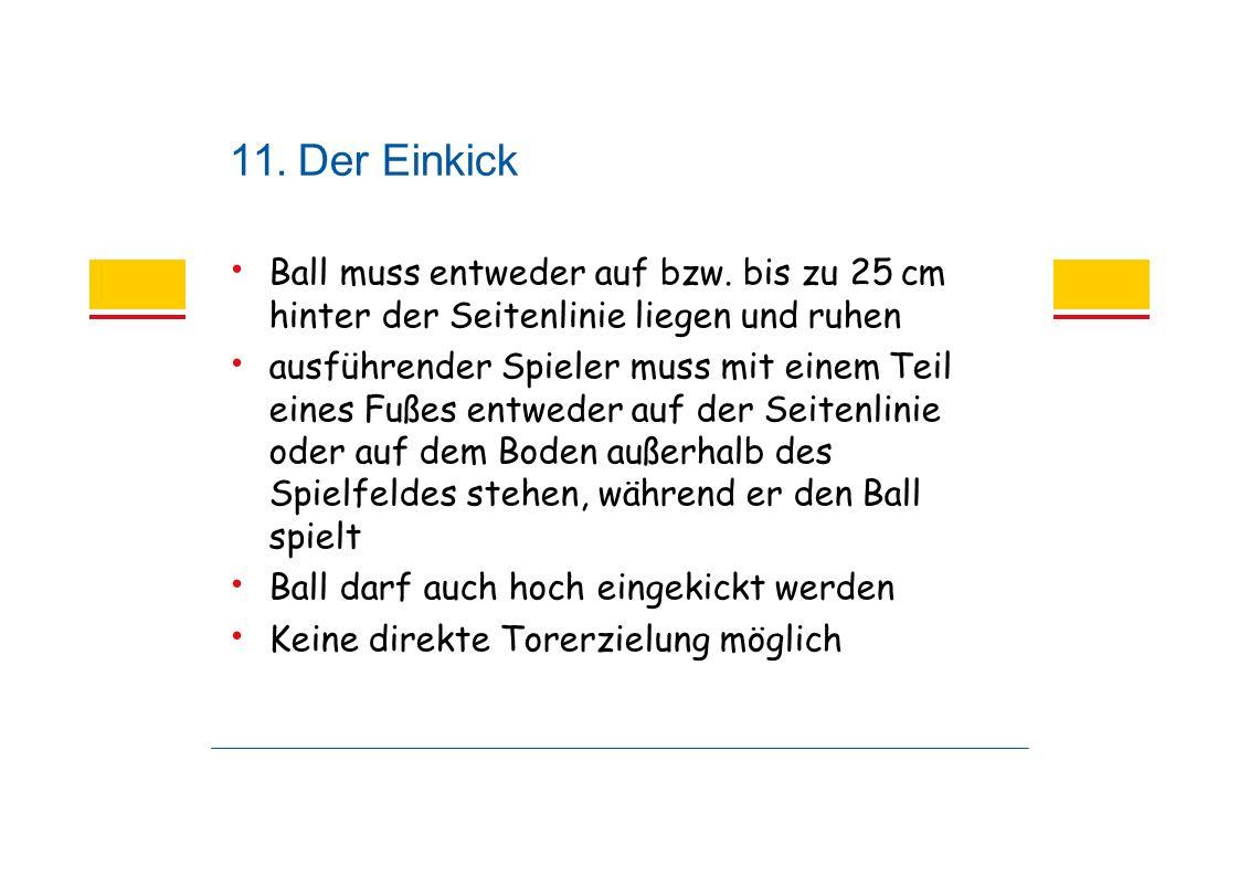 11. Der Einkick Ball muss entweder auf bzw.