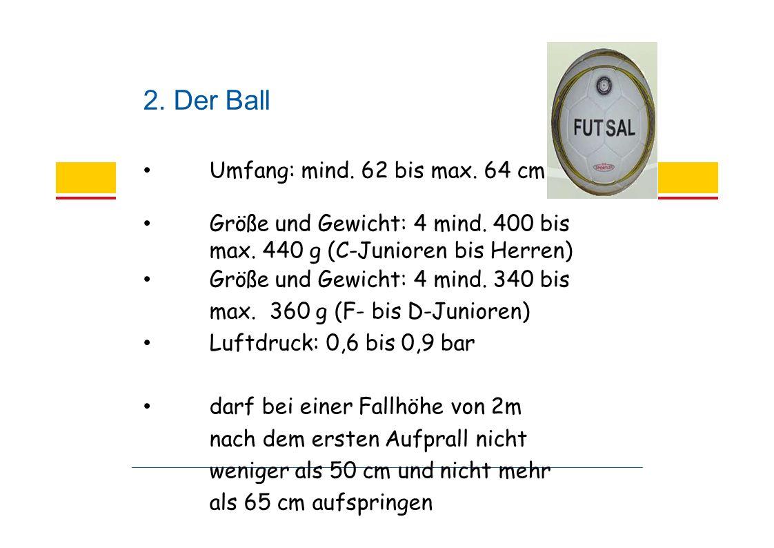 2. Der Ball Umfang: mind. 62 bis max. 64 cm Größe und Gewicht: 4 mind.