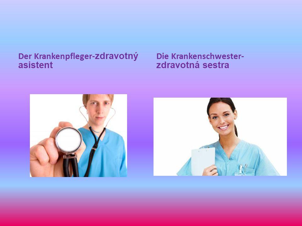 Der Krankenpfleger- zdravotný asistent Die Krankenschwester- zdravotná sestra