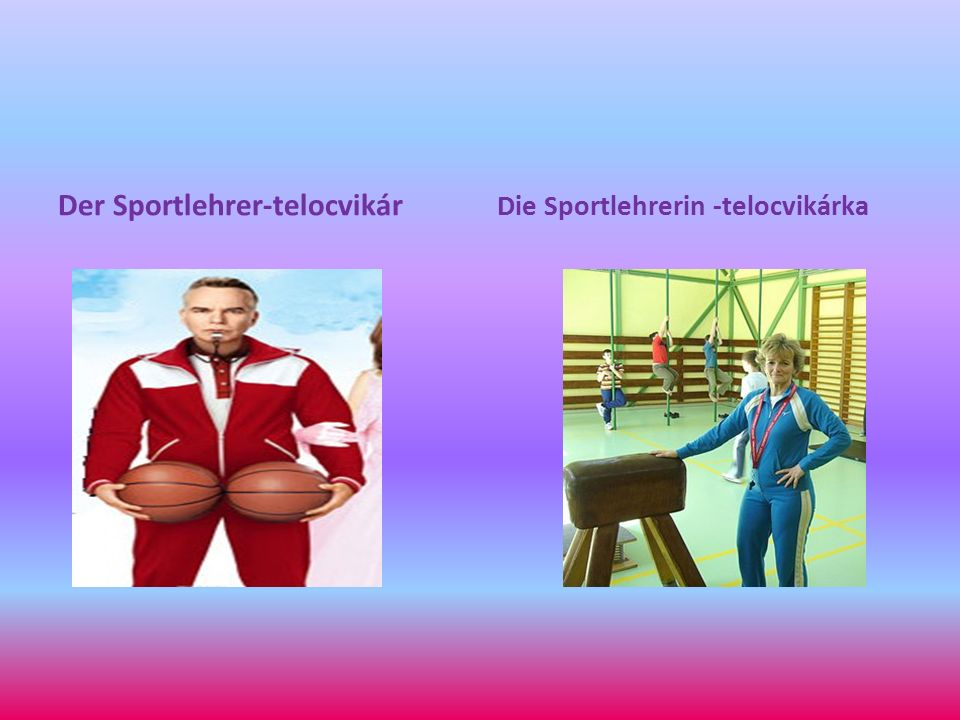 Der Sportlehrer-telocvikár Die Sportlehrerin -telocvikárka