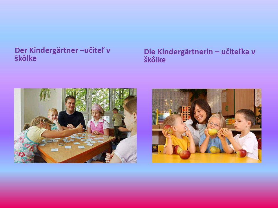 Der Kindergärtner –učiteľ v škôlke Die Kindergärtnerin – učiteľka v škôlke