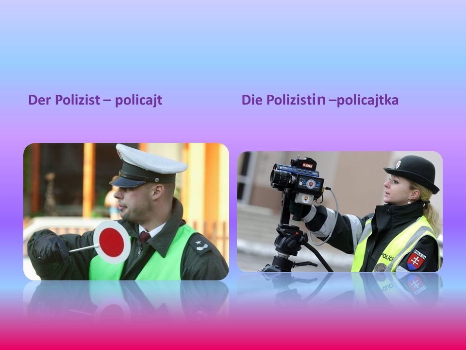 Der Polizist – policajtDie Polizist in –policajtka