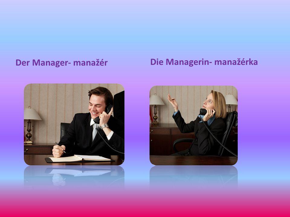 Der Manager- manažér Die Managerin- manažérka
