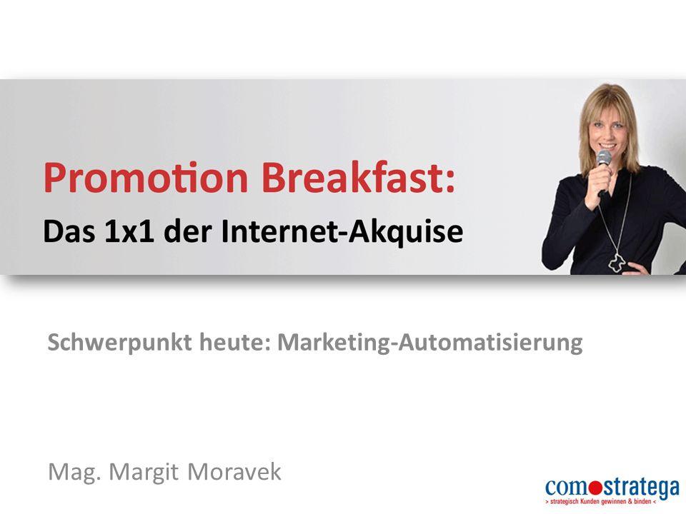 Mag. Margit Moravek Schwerpunkt heute: Marketing-Automatisierung