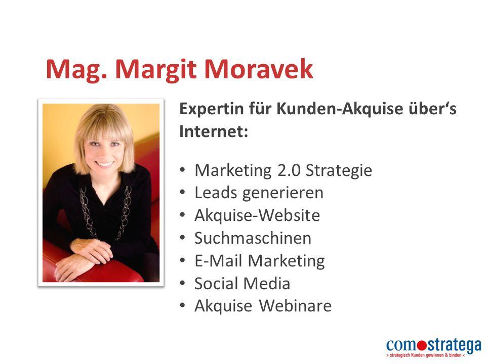 Mag. Margit Moravek Expertin für Kunden-Akquise über's Internet: Marketing 2.0 Strategie Leads generieren Akquise-Website Suchmaschinen E-Mail Marketi