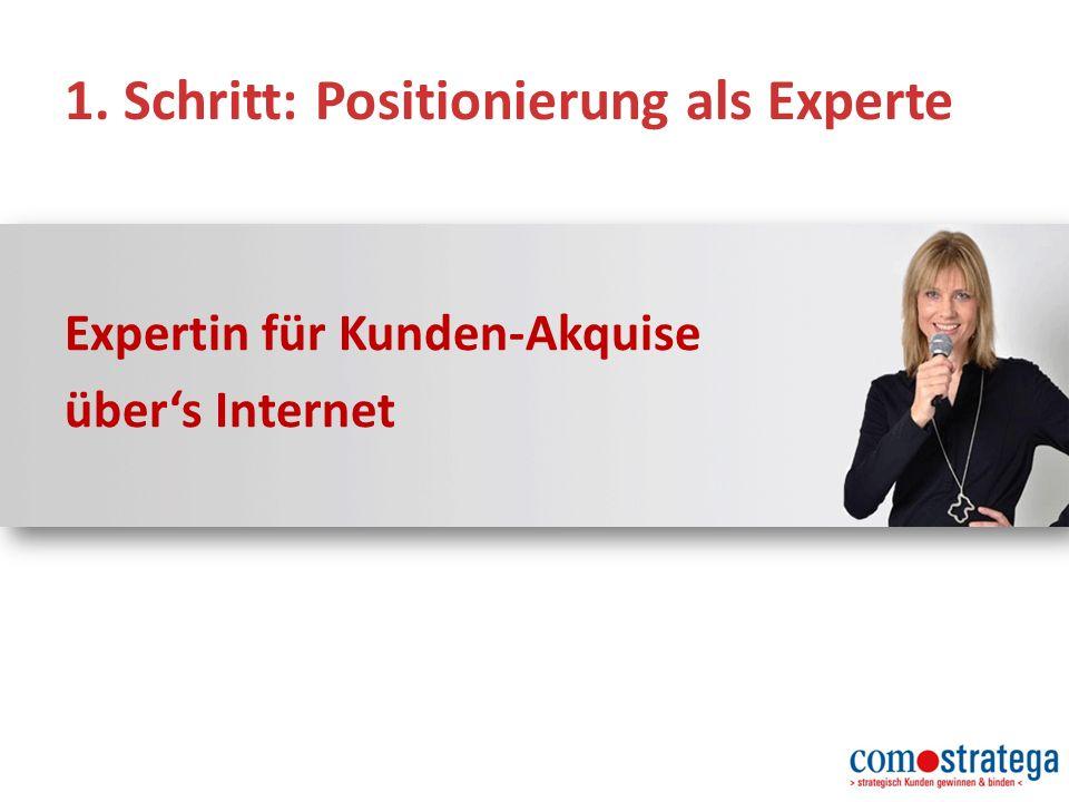 1. Schritt: Positionierung als Experte Expertin für Kunden-Akquise über's Internet