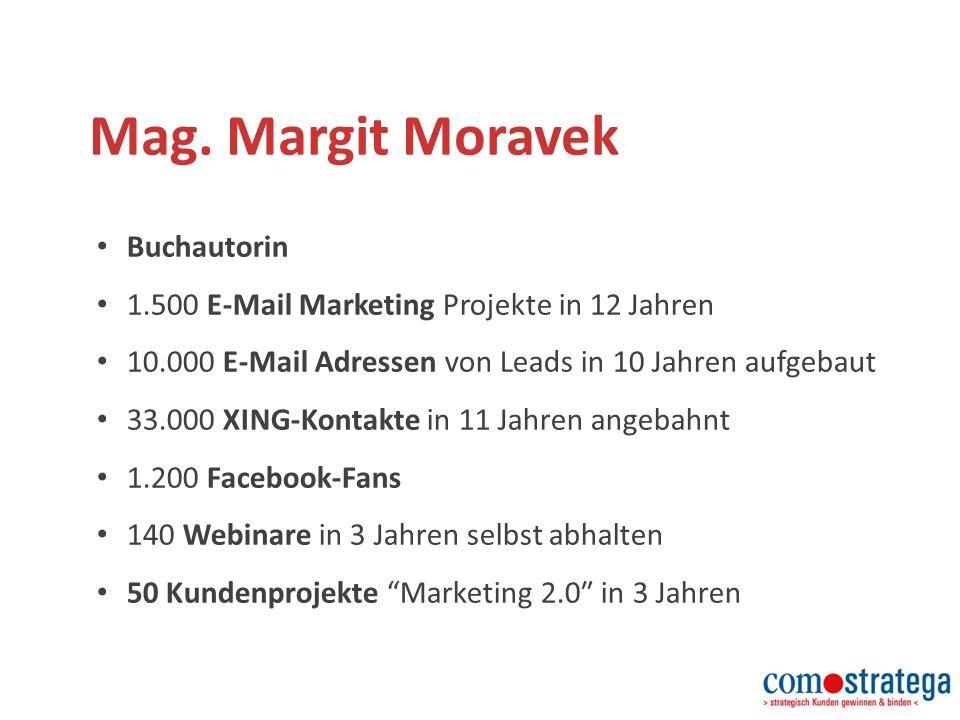 Mag. Margit Moravek Buchautorin 1.500 E-Mail Marketing Projekte in 12 Jahren 10.000 E-Mail Adressen von Leads in 10 Jahren aufgebaut 33.000 XING-Konta