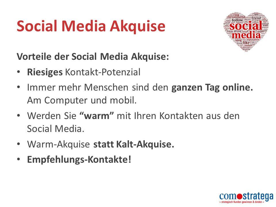 Social Media Akquise Vorteile der Social Media Akquise: Riesiges Kontakt-Potenzial Immer mehr Menschen sind den ganzen Tag online.