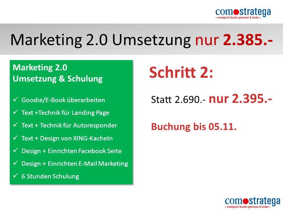Marketing 2.0 Umsetzung nur 2.385.- Schritt 2: Statt 2.690.- nur 2.395.- Buchung bis 05.11.
