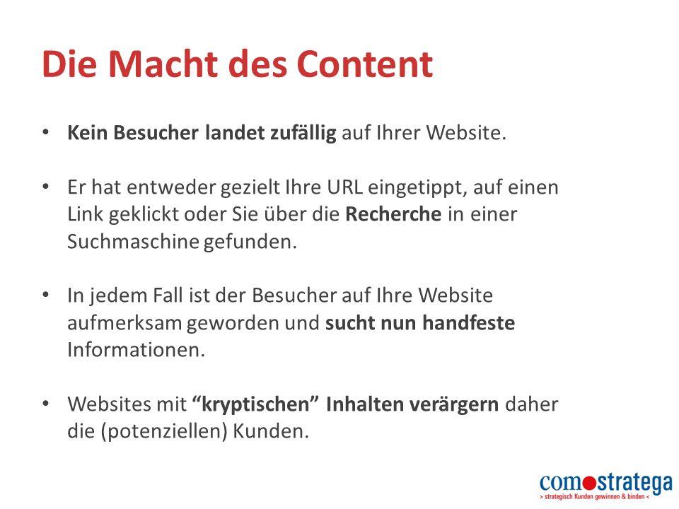 Die Macht des Content Kein Besucher landet zufällig auf Ihrer Website.