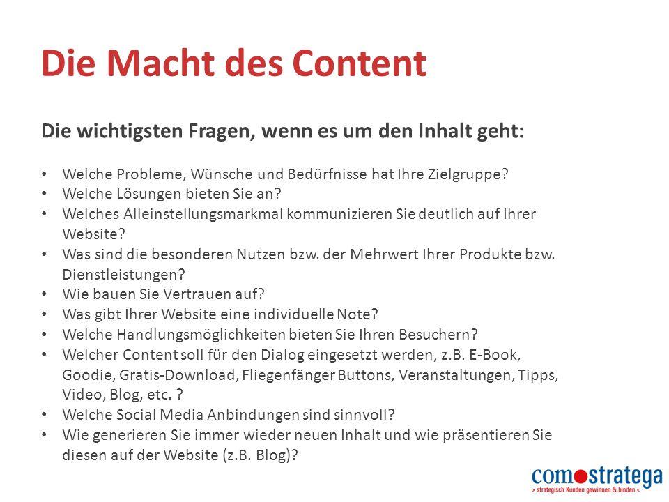 Die Macht des Content Die wichtigsten Fragen, wenn es um den Inhalt geht: Welche Probleme, Wünsche und Bedürfnisse hat Ihre Zielgruppe.