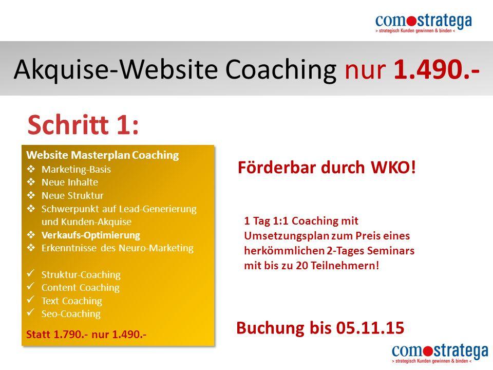 Akquise-Website Coaching nur 1.490.- Schritt 1: Buchung bis 05.11.15 Förderbar durch WKO.