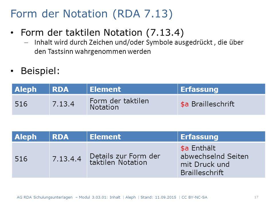 17 AlephRDAElementErfassung 5167.13.4 Form der taktilen Notation $a Brailleschrift Form der Notation (RDA 7.13) Form der taktilen Notation (7.13.4) 