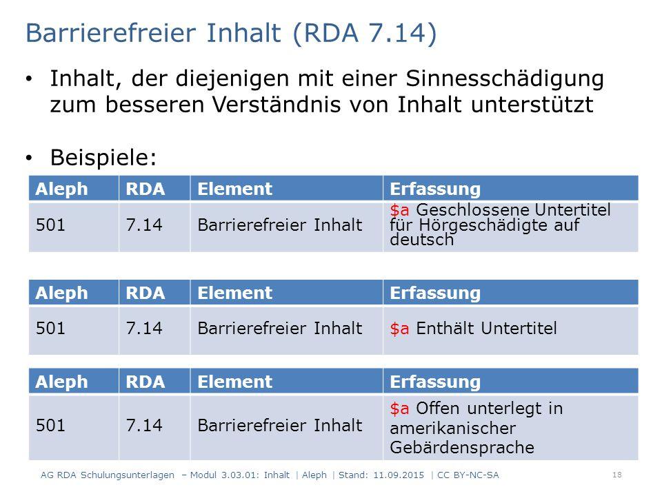 18 AlephRDAElementErfassung 5017.14Barrierefreier Inhalt $a Geschlossene Untertitel für Hörgeschädigte auf deutsch Barrierefreier Inhalt (RDA 7.14) In