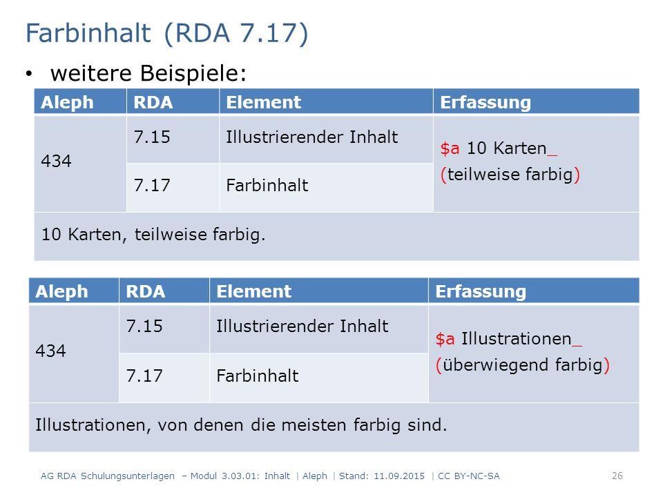 Farbinhalt (RDA 7.17) AG RDA Schulungsunterlagen – Modul 3.03.01: Inhalt | Aleph | Stand: 11.09.2015 | CC BY-NC-SA 26 AlephRDAElementErfassung 434 7.1