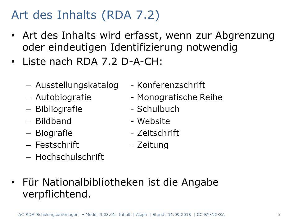 Art des Inhalts (RDA 7.2) Art des Inhalts wird erfasst, wenn zur Abgrenzung oder eindeutigen Identifizierung notwendig Liste nach RDA 7.2 D-A-CH: – Au
