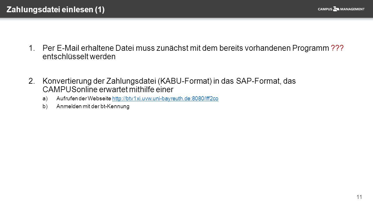 11 Zahlungsdatei einlesen (1) 1.Per E-Mail erhaltene Datei muss zunächst mit dem bereits vorhandenen Programm ??? entschlüsselt werden 2.Konvertierung