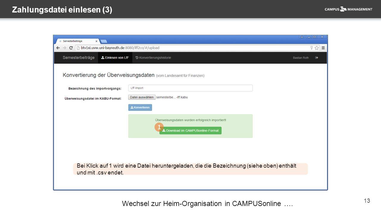 13 Zahlungsdatei einlesen (3) 1 Bei Klick auf 1 wird eine Datei heruntergeladen, die die Bezeichnung (siehe oben) enthält und mit.csv endet. Wechsel z
