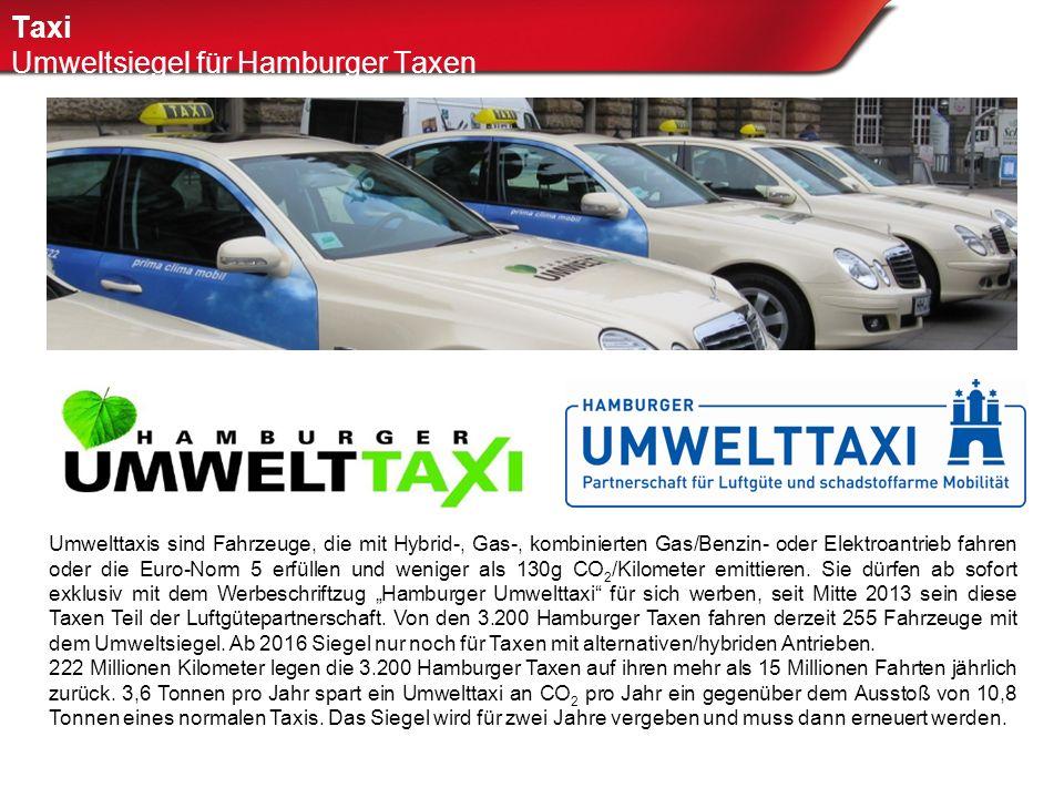 Taxi Umweltsiegel für Hamburger Taxen Umwelttaxis sind Fahrzeuge, die mit Hybrid-, Gas-, kombinierten Gas/Benzin- oder Elektroantrieb fahren oder die