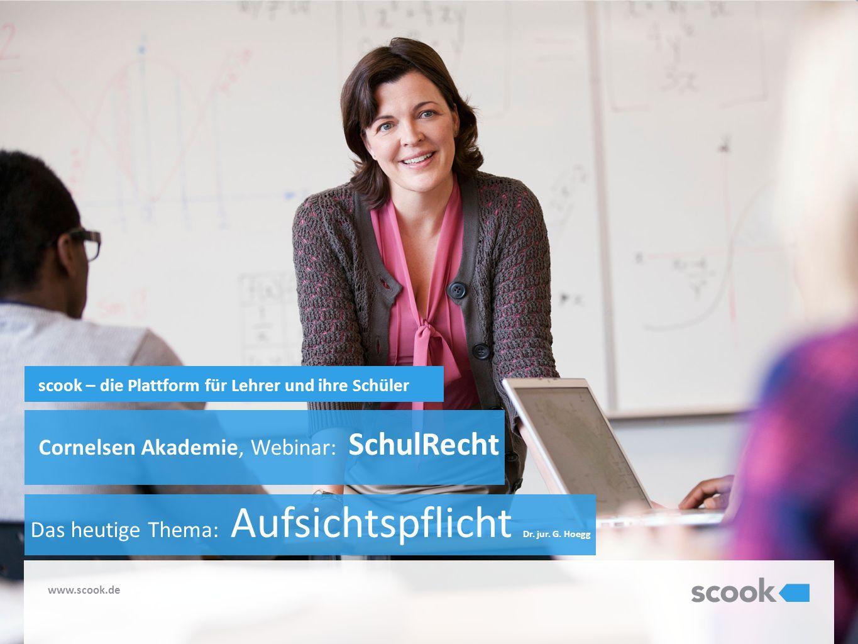 www.scook.de scook – die Plattform für Lehrer und ihre Schüler Cornelsen Akademie, Webinar: SchulRecht Das heutige Thema: Aufsichtspflicht Dr. jur. G.
