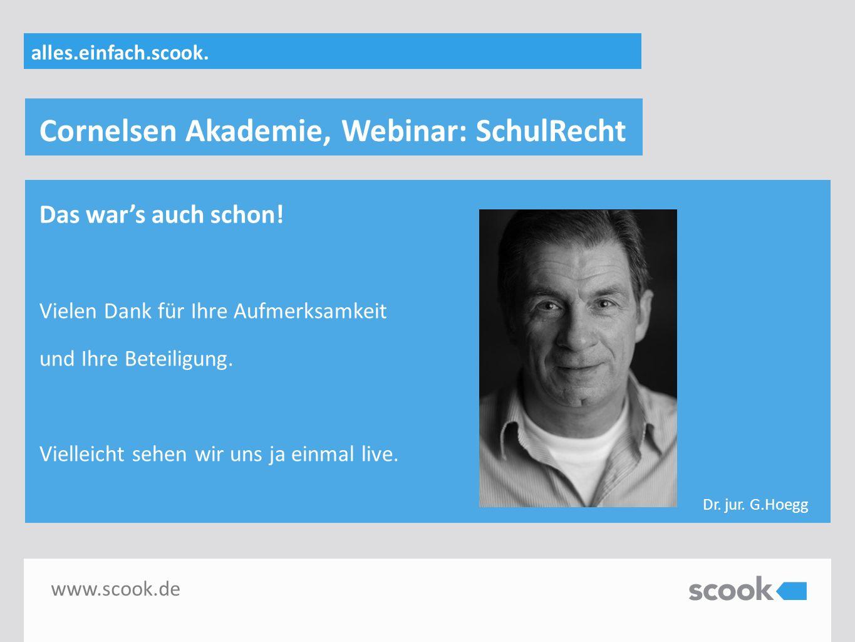Cornelsen Akademie, Webinar: SchulRecht www.scook.de Das war's auch schon! Vielen Dank für Ihre Aufmerksamkeit und Ihre Beteiligung. Vielleicht sehen